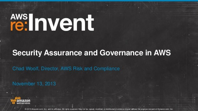 Security Assurance and Governance in AWS Chad Woolf, Director, AWS Risk and Compliance November 13, 2013  © 2013 Amazon.co...