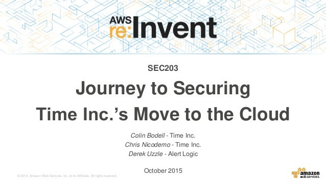 © 2015, Amazon Web Services, Inc. or its Affiliates. All rights reserved. Colin Bodell - Time Inc. Chris Nicodemo - Time I...