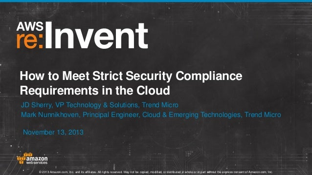 How to Meet Strict Security Compliance Requirements in the Cloud JD Sherry, VP Technology & Solutions, Trend Micro Mark Nu...