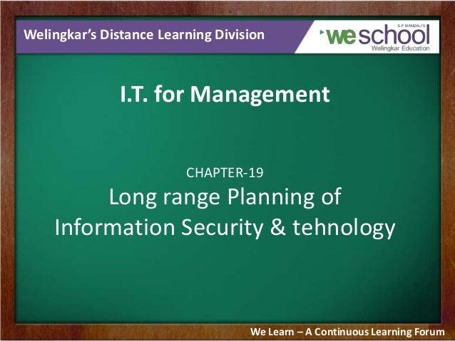 Welingkar's Distance Learning Division I.T. for Management CHAPTER-19 Long range Planning of Information Security & tehnol...