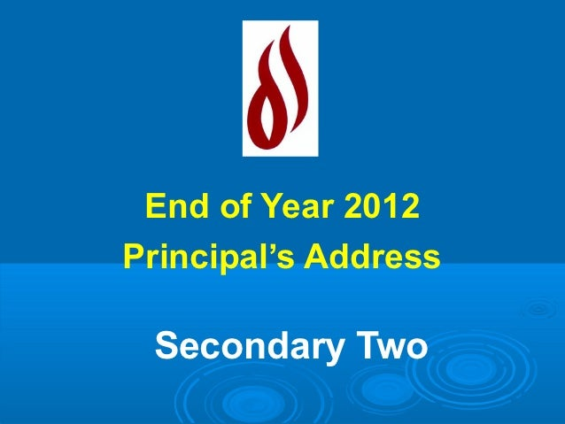 End of Year 2012Principal's Address Secondary Two