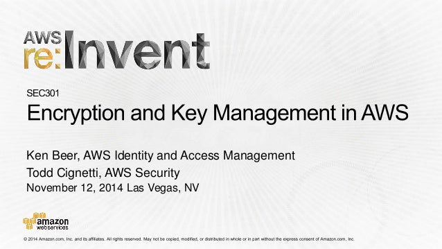 November 12, 2014 Las Vegas, NV Ken Beer, AWS Identity and Access Management Todd Cignetti, AWS Security