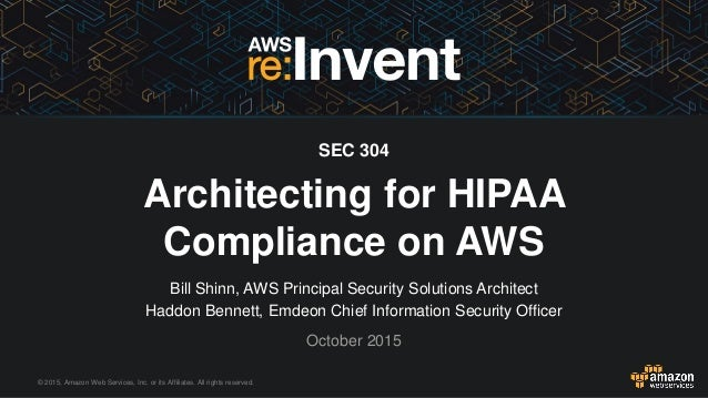 © 2015, Amazon Web Services, Inc. or its Affiliates. All rights reserved. Bill Shinn, AWS Principal Security Solutions Arc...