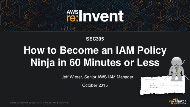 © 2015, Amazon Web Services, Inc. or its Affiliates. All rights reserved. Jeff Wierer, Senior AWS IAM Manager October 2015...