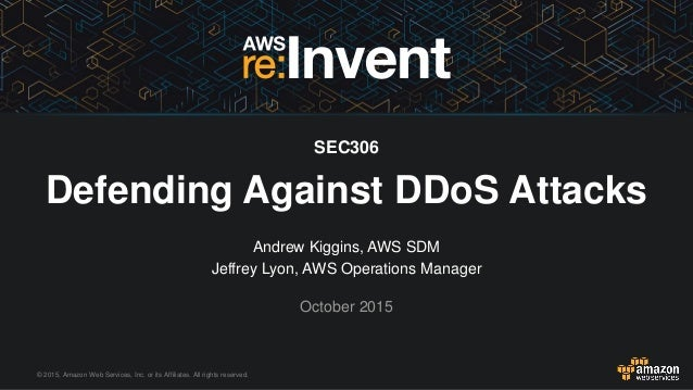 © 2015, Amazon Web Services, Inc. or its Affiliates. All rights reserved. Andrew Kiggins, AWS SDM Jeffrey Lyon, AWS Operat...