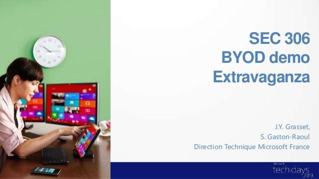 SEC 306BYOD demoExtravaganzaJ.Y. Grasset,S. Gaston-RaoulDirection Technique Microsoft France