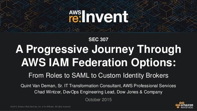 © 2015, Amazon Web Services, Inc. or its Affiliates. All rights reserved. Quint Van Deman, Sr. IT Transformation Consultan...