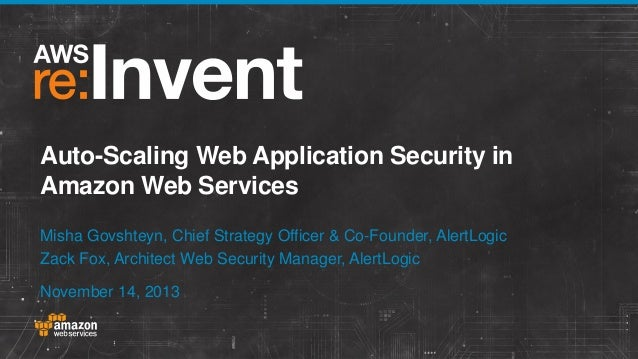 Auto-Scaling Web Application Security in Amazon Web Services Misha Govshteyn, Chief Strategy Officer & Co-Founder, AlertLo...