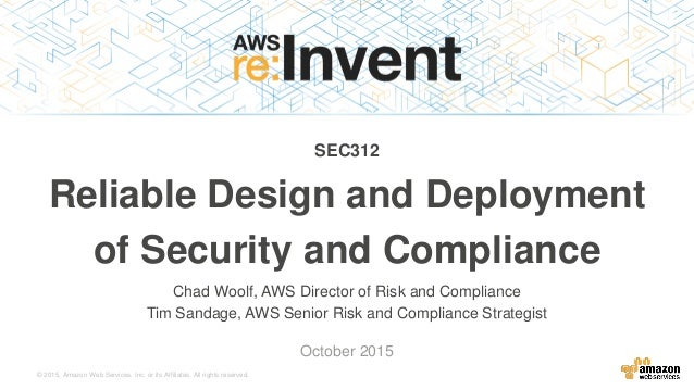 © 2015, Amazon Web Services, Inc. or its Affiliates. All rights reserved. Chad Woolf, AWS Director of Risk and Compliance ...