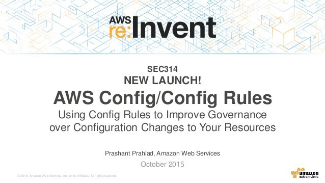 © 2015, Amazon Web Services, Inc. or its Affiliates. All rights reserved. Prashant Prahlad, Amazon Web Services October 20...