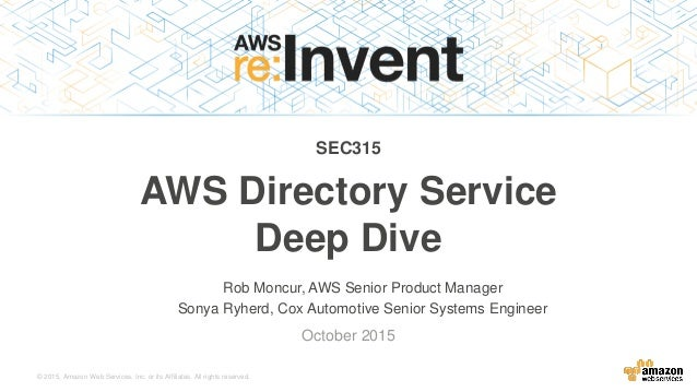 © 2015, Amazon Web Services, Inc. or its Affiliates. All rights reserved. Rob Moncur, AWS Senior Product Manager Sonya Ryh...