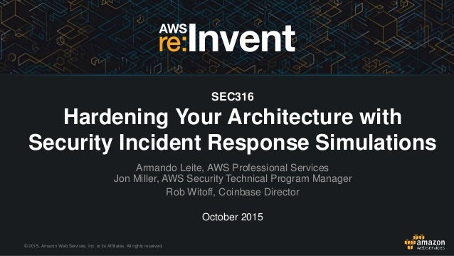 © 2015, Amazon Web Services, Inc. or its Affiliates. All rights reserved. October 2015 SEC316 Hardening Your Architecture ...