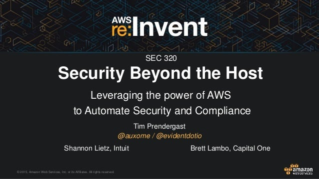 © 2015, Amazon Web Services, Inc. or its Affiliates. All rights reserved. Tim Prendergast @auxome / @evidentdotio Security...