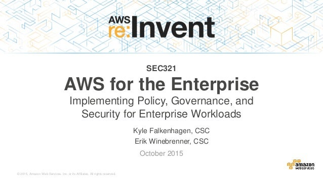 © 2015, Amazon Web Services, Inc. or its Affiliates. All rights reserved. Kyle Falkenhagen, CSC Erik Winebrenner, CSC Octo...