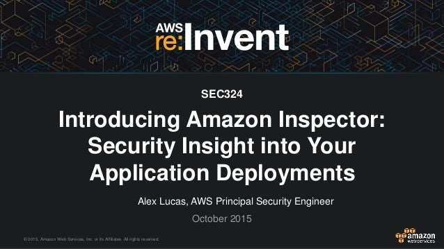 © 2015, Amazon Web Services, Inc. or its Affiliates. All rights reserved. Alex Lucas, AWS Principal Security Engineer Octo...
