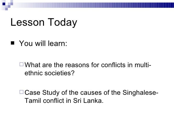 causes of conflict in sri lanka The sri lankan civil war was an armed conflict fought on the island of sri lanka  beginning on  for over 25 years, the war caused significant hardships for the  population, environment and the economy of the country, with an initial estimated .