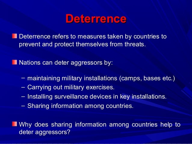 deterrence and diplomacy Diplomacy vs deterrence: diplomacy: diplomacy is an important factor in maintaining peace and security through diplomacy, countries provided opportunities to pursue mutual interests while promoting political, economic and cultural ties among the countries.