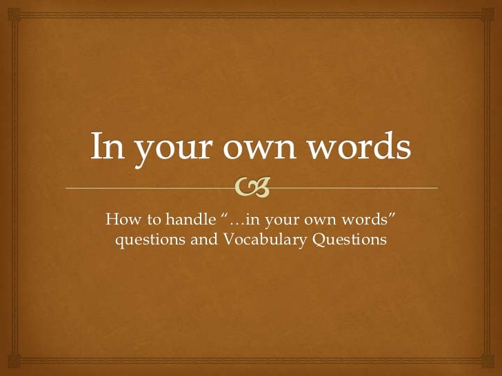 """How to handle """"…in your own words"""" questions and Vocabulary Questions"""