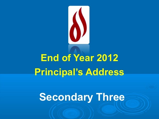 End of Year 2012Principal's AddressSecondary Three