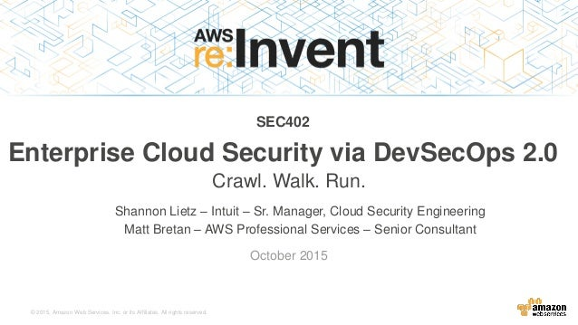 © 2015, Amazon Web Services, Inc. or its Affiliates. All rights reserved. Shannon Lietz – Intuit – Sr. Manager, Cloud Secu...