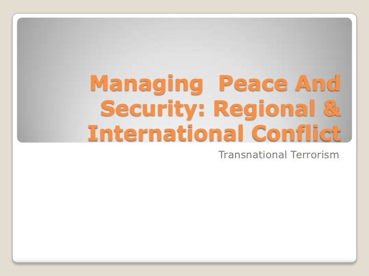 Managing Peace And Security: Regional &International Conflict           Transnational Terrorism