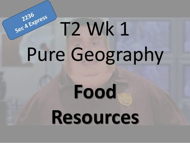 T2 Wk 1 Pure Geography Food Resources