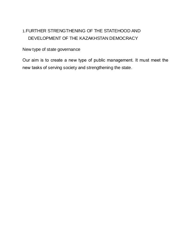 1.FURTHER STRENGTHENING OF THE STATEHOOD AND  DEVELOPMENT OF THE KAZAKHSTAN DEMOCRACYNew type of state governanceOur aim i...