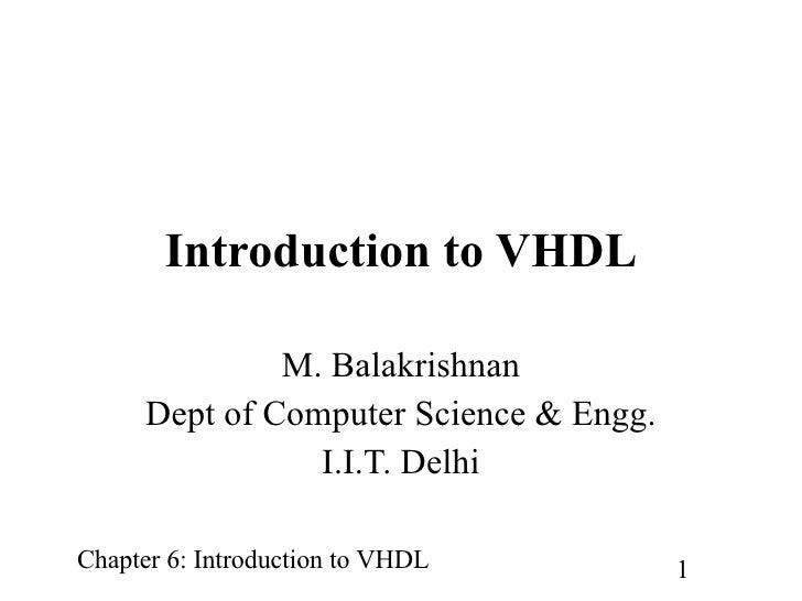 Introduction to VHDL M. Balakrishnan Dept of Computer Science & Engg. I.I.T. Delhi