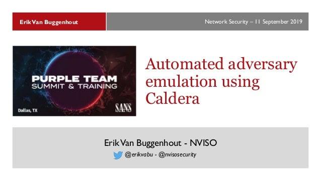 Network Security – 11 September 2019ErikVan Buggenhout Automated adversary emulation using Caldera ErikVan Buggenhout - NV...