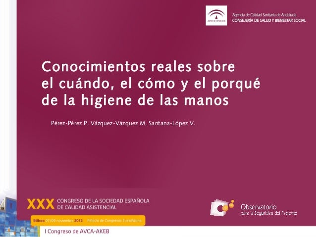 Conocimientos reales sobreel cuándo, el cómo y el porquéde la higiene de las manos Pérez-Pérez P, Vázquez-Vázquez M,Santa...