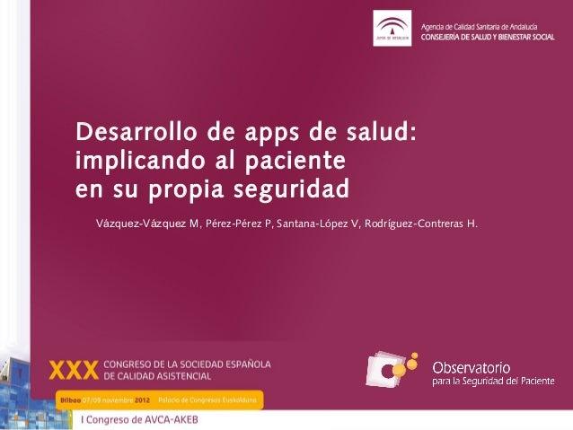 Desarrollo de apps de salud:implicando al pacienteen su propia seguridad Vázquez-Vázquez M, Pérez-Pérez P,Santana-López V...