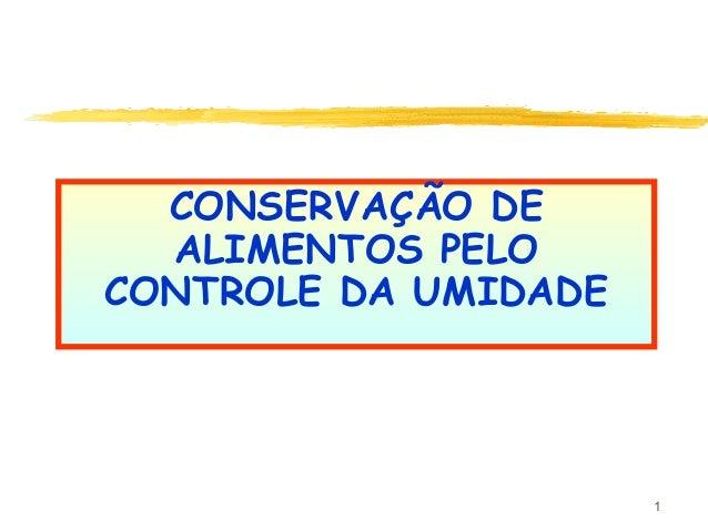 1 CONSERVAÇÃO DE ALIMENTOS PELO CONTROLE DA UMIDADE