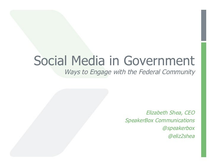 Social Media in Government    Ways to Engage with the Federal Community                              Elizabeth Shea, CEO  ...