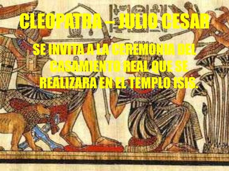 CLEOPATRA – JULIO CESAR SE INVITA A LA CEREMONIA DEL    CASAMIENTO REAL QUE SE  REALIZARA EN EL TEMPLO ISIS.
