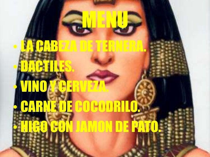 MENU• LA CABEZA DE TERNERA.• DACTILES.• VINO Y CERVEZA.• CARNE DE COCODRILO.• HIGO CON JAMON DE PATO.