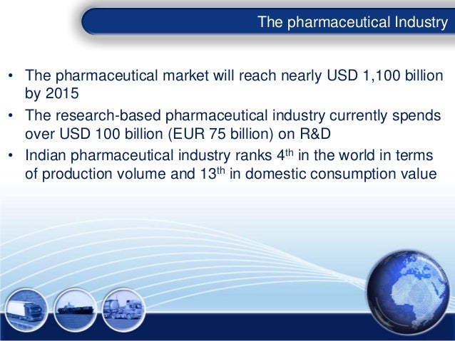 The pharmaceutical Industry• The pharmaceutical market will reach nearly USD 1,100 billion  by 2015• The research-based ph...