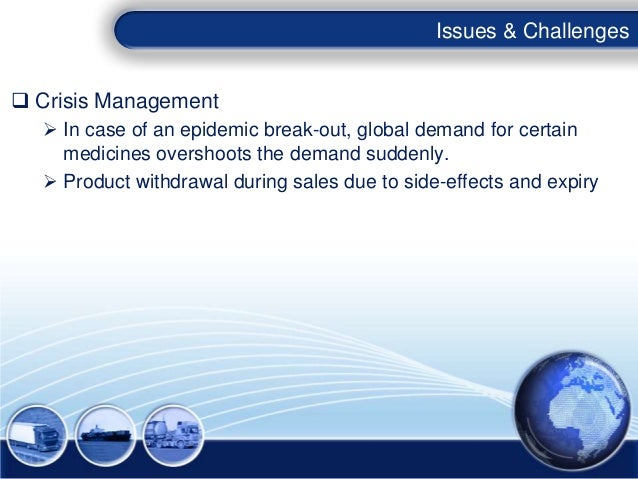 Issues & Challenges Crisis Management   In case of an epidemic break-out, global demand for certain    medicines oversho...