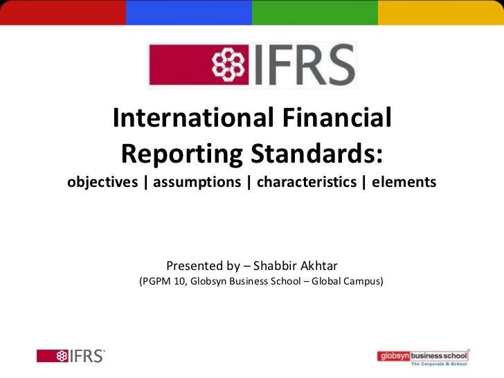 International Financial       Reporting Standards:objectives   assumptions   characteristics   elements               Pres...
