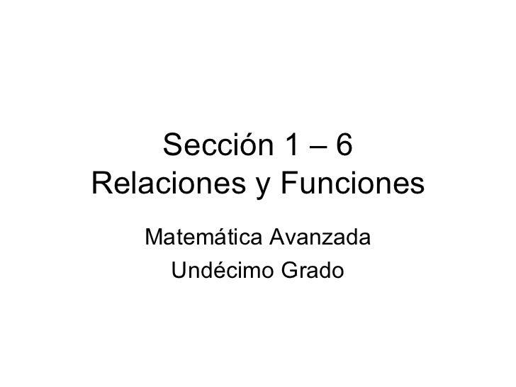 Sección 1 – 6 Relaciones y Funciones Matemática Avanzada Undécimo Grado