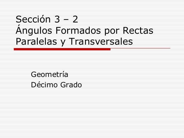 Sección 3 – 2 Ángulos Formados por Rectas Paralelas y Transversales Geometría Décimo Grado