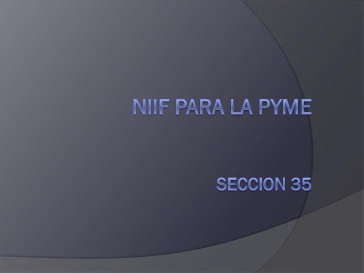 Sección 35 NIIF PARA PYMEAlcance     Las NIIF para las PYMES, pueden ser     adoptadas por primera vez independiente     d...