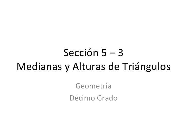 Sección 5 – 3 Medianas y Alturas de Triángulos Geometría Décimo Grado