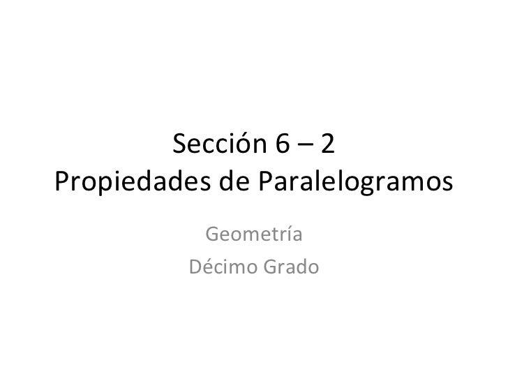 Sección 6 – 2 Propiedades de Paralelogramos Geometría Décimo Grado
