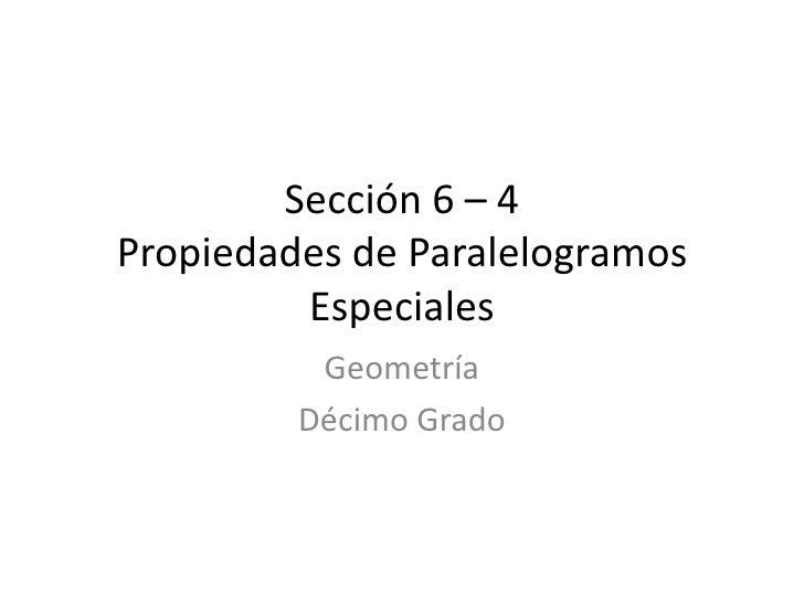 Sección 6 – 4Propiedades de Paralelogramos Especiales<br />Geometría<br />Décimo Grado<br />