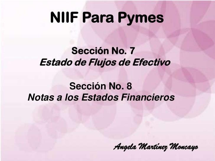 NIIF Para Pymes         Sección No. 7  Estado de Flujos de Efectivo         Sección No. 8Notas a los Estados Financieros  ...