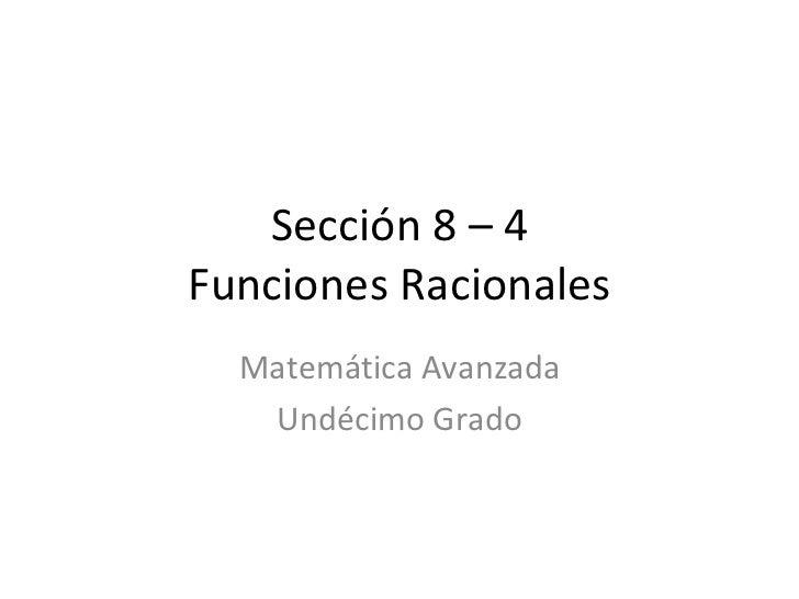 Sección 8 – 4 Funciones Racionales Matemática Avanzada Undécimo Grado