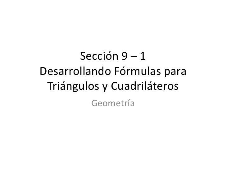 Sección 9 – 1 Desarrollando Fórmulas para  Triángulos y Cuadriláteros          Geometría