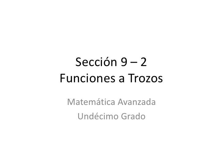 Sección 9 – 2Funciones a Trozos<br />Matemática Avanzada<br />Undécimo Grado<br />