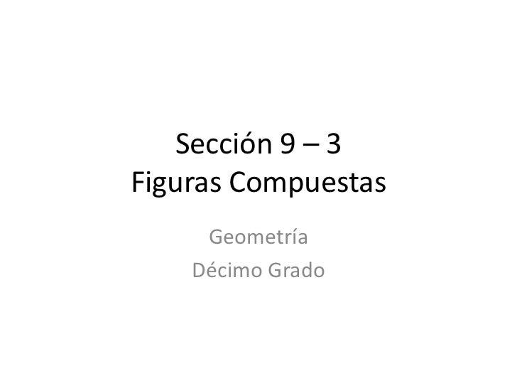 Sección 9 – 3 Figuras Compuestas      Geometría     Décimo Grado