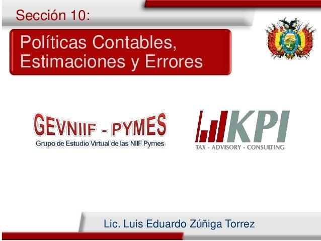 Políticas Contables, Estimaciones y Errores Sección 10: Lic. Luis Eduardo Zúñiga Torrez